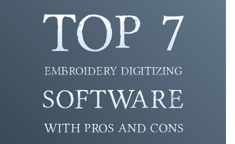 Top 7 Embroidery Digitizing Software With Pros And Cons Digitizingninjas